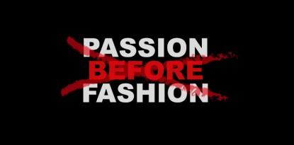 Passion before Fashion