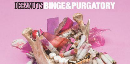 Deez Nuts Binge & Purgatory